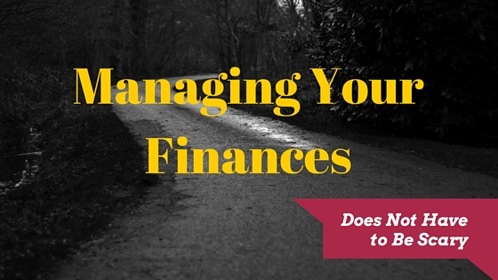 Managing Your Finances Does Not Have to Be Scary